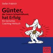 Günter, der innere Schweinehund, hat Erfolg - Ein tierisches Coaching-Hörbuch