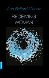 Receiving Woman - Studies in the Psychology and Theology of the Feminine