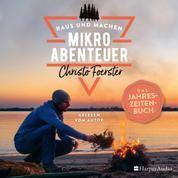 Mikroabenteuer - Das Jahreszeitenbuch (ungekürzt)