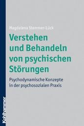 Verstehen und Behandeln von psychischen Störungen - Psychodynamische Konzepte in der psychosozialen Praxis
