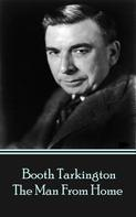 Booth Tarkington: The Man From Home