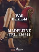 Will Berthold: Madeleine Tel. 136211