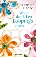 Theresia Graw: Wenn das Leben Loopings dreht ★★★★