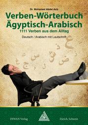 Verben-Wörterbuch Ägyptisch-Arabisch - 1111 Verben aus dem Alltag, Deutsch / Arabisch mit Lautschrift