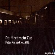 Da fährt mein Zug - Peter Kurzeck erzählt