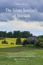 The Silent Sentinels of Stürlack - A saga of pre- and post-war Scottish-German relationships, human tragedies, forced exodus and final demise of a noble manor house in Masuria, former East Prussia.