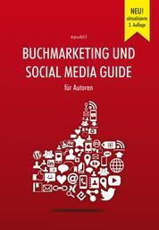 Buchmarketing und Social Media Guide für Autoren - 3. aktualisierte Auflage