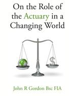 John Gordon: On the Role of the Actuary in a Changing World