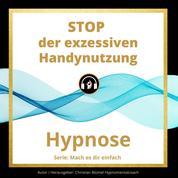 STOP der exzessiven Handynutzung - Mach es dir einfach