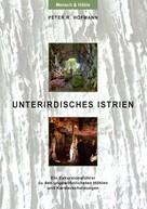 Peter R. Hofmann: Unterirdisches Istrien