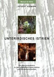 Unterirdisches Istrien - Ein Exkursionsführer zu den ungewöhnlichsten Höhlen und Karsterscheinungen