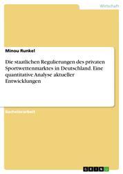 Die staatlichen Regulierungen des privaten Sportwettenmarktes in Deutschland. Eine quantitative Analyse aktueller Entwicklungen