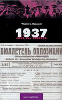 Wadim S Rogowin: Gab es eine Alternative? / 1937 - Jahr des Terrors