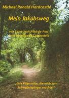 Michael Ronald Hardcastle: Mein Jakobsweg ★★★★★