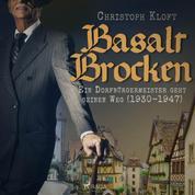 Basalt Brocken: Ein Dorfbürgermeister geht seinen Weg (1930-1947) (Ungekürzt)