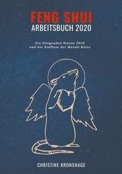 Feng Shui Arbeitsbuch 2020 - Die Fliegenden Sterne 2020 und der Einfluss der Metall-Ratte