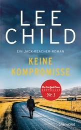 Keine Kompromisse - Ein Jack-Reacher-Roman