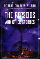 Robert Charles Wilson: The Perseids and Other Stories