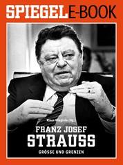 Franz Josef Strauß - Größe und Grenzen - Ein SPIEGEL E-Book