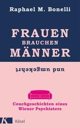 Frauen brauchen Männer (und umgekehrt) - Couchgeschichten eines Wiener Psychiaters