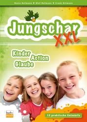 Jungschar XXL - Kinder, Action, Glaube: 12 praktische Entwürfe