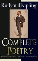 Rudyard Kipling: Complete Poetry of Rudyard Kipling – Premium Collection: 570+ Poems in One Volume