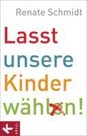 Renate Schmidt: Lasst unsere Kinder wählen! ★