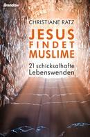 Christiane Ratz: Jesus findet Muslime