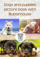 Siegfried Freudenfels: Dogs and puppies picture book with Bubsimouse