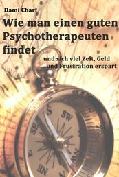 Wie man einen guten Psychotherapeuten findet und sich viel Zeit, Geld und Frustration erspart