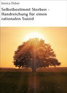 Jessica Düber: Selbstbestimmt Sterben - Handreichung für einen rationalen Suizid ★★★