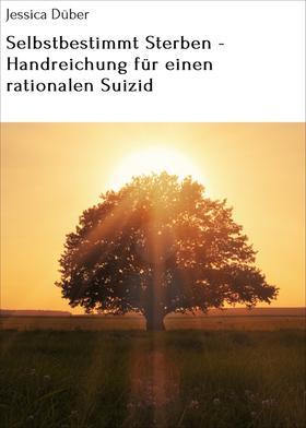 Selbstbestimmt Sterben - Handreichung für einen rationalen Suizid