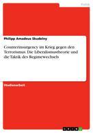 Philipp Amadeus Skudelny: Counterinsurgency im Krieg gegen den Terrorismus. Die Liberalismustheorie und die Taktik des Regimewechsels