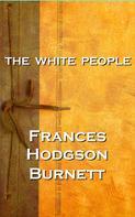 Frances Hodgson Burnett: The White People