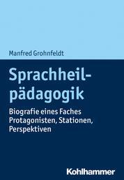 Sprachheilpädagogik - Biografie eines Faches - Protagonisten, Stationen, Perspektiven