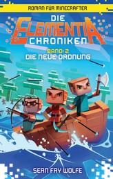 Die Elementia-Chroniken: Die neue Ordnung - Roman für Minecrafter