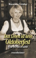 Roswitha Gruber: Das Leben ist kein Oktoberfest - Eine Wirtin erzählt ★★★★★