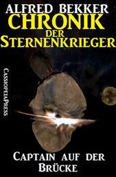 Chronik der Sternenkrieger 1 - Captain auf der Brücke - Science Fiction Abenteuer