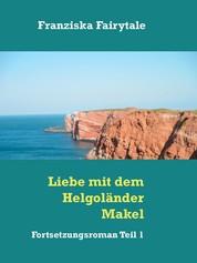 Liebe mit dem Helgoländer Makel - Fortsetzungsroman Teil 1