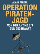 Alain Felkel: Operation Piratenjagd. Von der Antike bis zur Gegenwart ★★★★