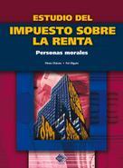 José Pérez Chávez: Estudio del Impuesto sobre la Renta. Personas morales 2016