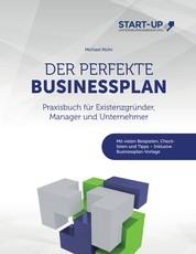 Der perfekte Businessplan - Praxisbuch für Existenzgründer, Manager und Unternehmer: Mit vielen Beispielen, Checklisten und Tipps - Inklusive Businessplan-Vorlage