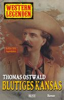 Thomas Ostwald: Arizona Legenden 10: Blutiges Kansas