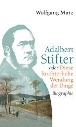 Adalbert Stifter oder Diese fürchterliche Wendung der Dinge - Biographie
