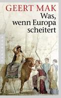 Geert Mak: Was, wenn Europa scheitert ★★★★★