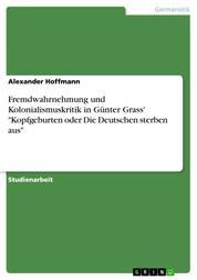 """Fremdwahrnehmung und Kolonialismuskritik in Günter Grass' """"Kopfgeburten oder Die Deutschen sterben aus"""""""