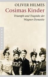 Cosimas Kinder - Triumph und Tragödie der Wagner-Dynastie