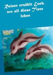 Rainer erzählt Euch, wo all diese Tiere leben