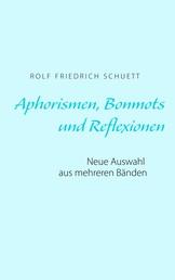 Aphorismen, Bonmots und Reflexionen - Neue Auswahl aus mehreren Bänden