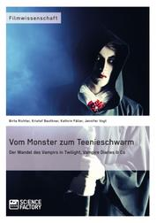 "Vom Monster zum Teenieschwarm. Der Wandel des Vampirs in ""Twilight"", ""Vampire Diaries"" & Co"